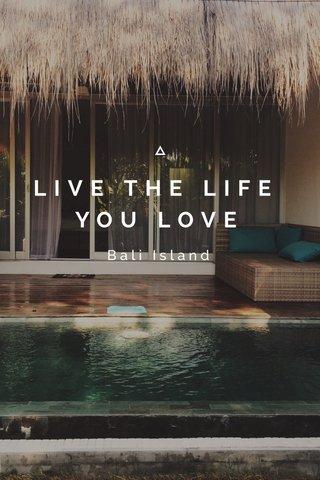 LIVE THE LIFE YOU LOVE Bali Island