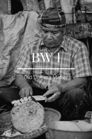 BW 1 Old Doesn't Matter