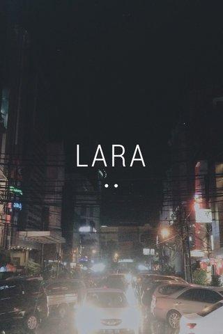 LARA ••