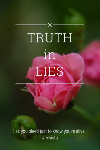 TRUTH in LIES | as you bleed just to know you're alive | #exsista