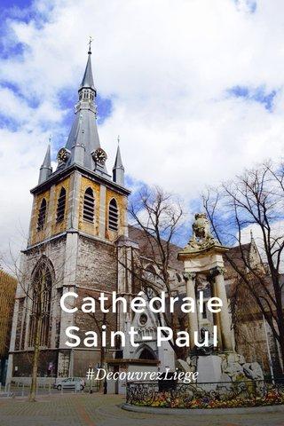 Cathédrale Saint-Paul #DecouvrezLiege