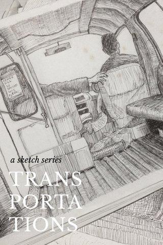 TRANS PORTA TIONS a sketch series