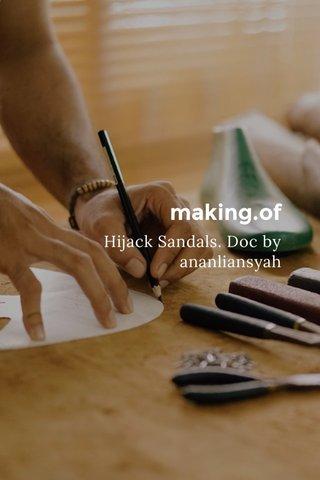 making.of Hijack Sandals. Doc by ananliansyah