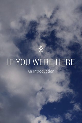 IF YOU WERE HERE An Introduction