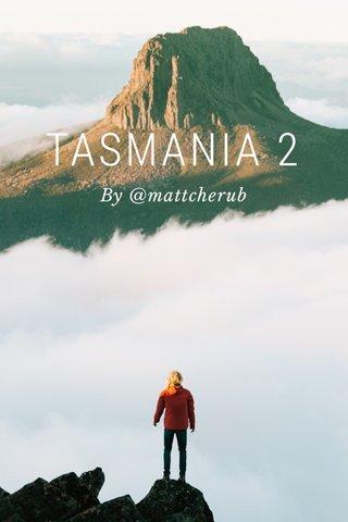 TASMANIA 2 By @mattcherub