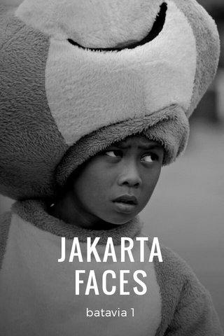 JAKARTA FACES batavia 1