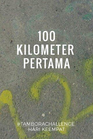 100 KILOMETER PERTAMA #TAMBORACHALLENGE HARI KEEMPAT