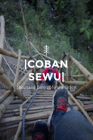 |COBAN SEWU| Thousand Drops of Pure Grace