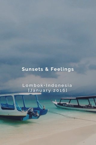 Sunsets & Feelings Lombok•Indonesia [January 2016]