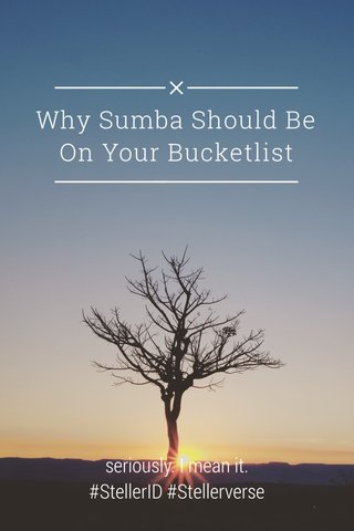 Why Sumba Should Be On Your Bucketlist seriously. I mean it. #StellerID #Stellerverse