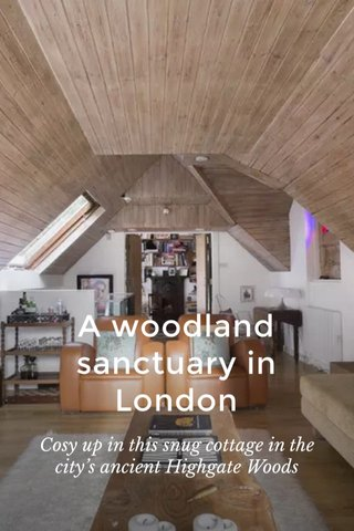 A woodland sanctuary in London Cosy up in this snug cottage in the city's ancient Highgate Woods