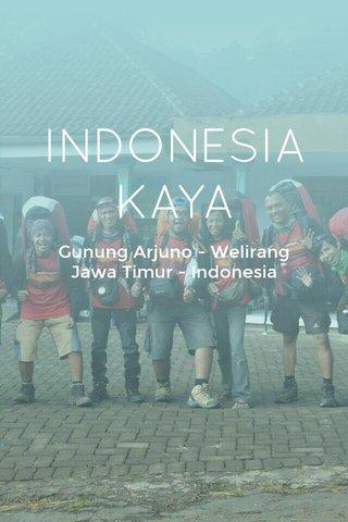 INDONESIA KAYA Gunung Arjuno - Welirang Jawa Timur - Indonesia