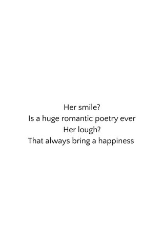 Her smile? Is a huge romantic poetry ever Her lough? That always bring a happiness