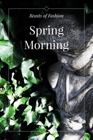 Spring Morning Beasts of Fashion