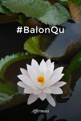 #BalonQu Affirmasi