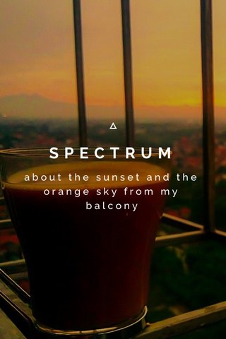 SPECTRUM about the sunset and the orange sky from my balcony