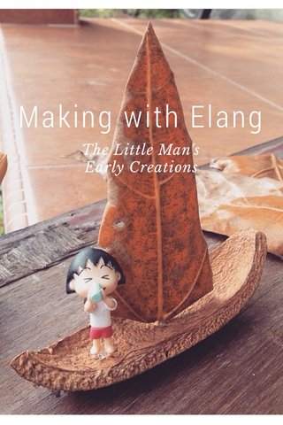 Making with Elang The Little Man's Early Creations