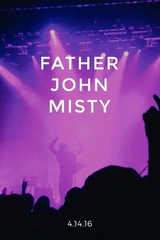 FATHER JOHN MISTY 4.14.16