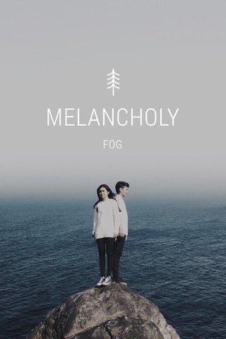 MELANCHOLY FOG