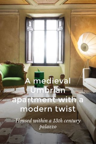 A medieval Umbrian apartment with a modern twist Housed within a 13th century palazzo