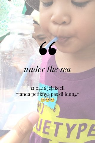 under the sea 12.04.16 jejakecil *tanda petiknya pas di idung* 🙄🙄🙄