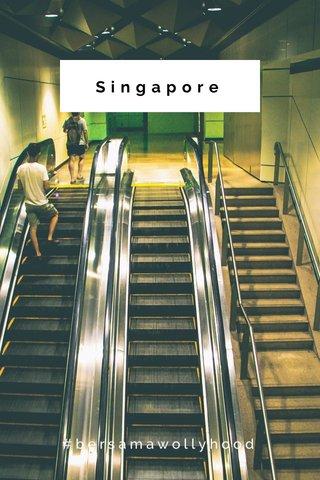 Singapore #bersamawollyhood