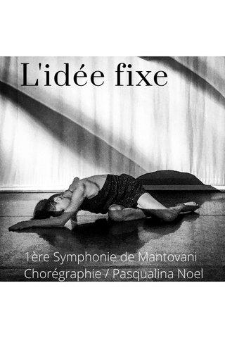 L'idée fixe 1ère Symphonie de Mantovani Chorégraphie / Pasqualina Noel