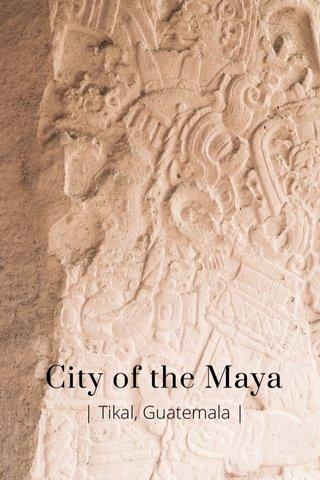 City of the Maya | Tikal, Guatemala |