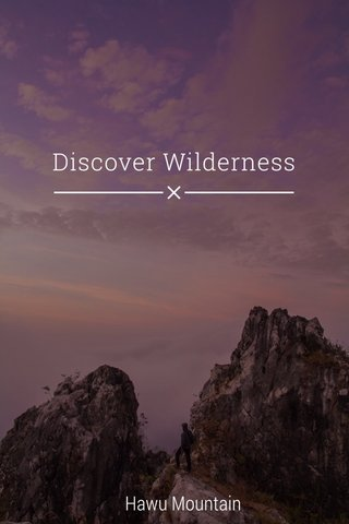 Discover Wilderness Hawu Mountain