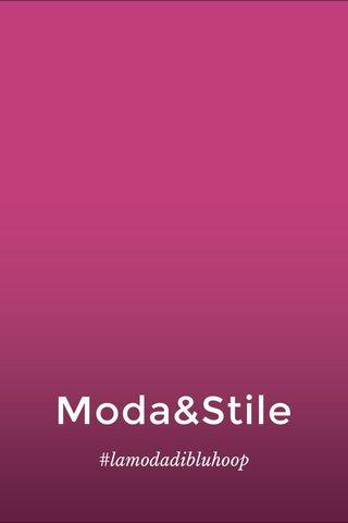 Moda&Stile #lamodadibluhoop
