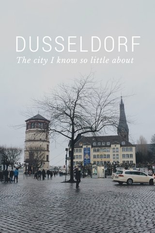 DUSSELDORF The city I know so little about