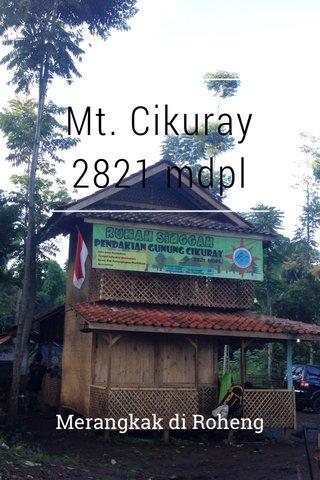 Mt. Cikuray 2821 mdpl Merangkak di Roheng