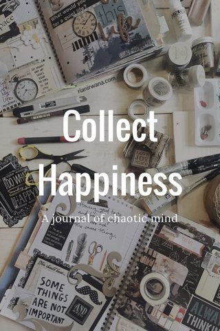 Collect Happiness A journal of chaotic mind