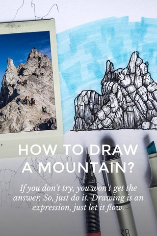 HOW TO DRAW A MOUNTAIN? If you don't try, you won't get the answer. So, just do it. Drawing is an expression, just let it flow.