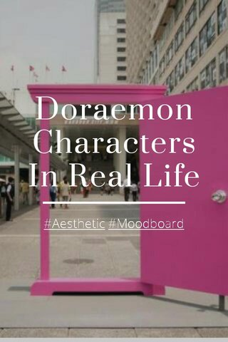 Doraemon Characters In Real Life #Aesthetic #Moodboard