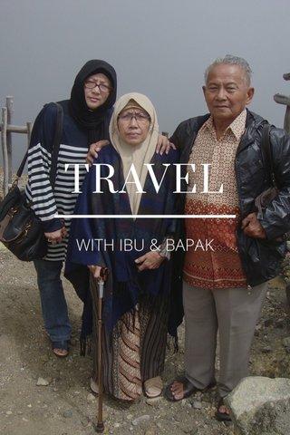 TRAVEL WITH IBU & BAPAK