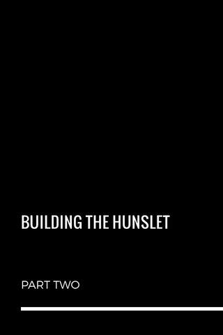 BUILDING THE HUNSLET