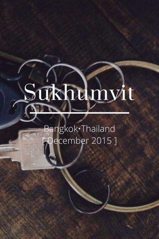 Sukhumvit Bangkok•Thailand [ December 2015 ]