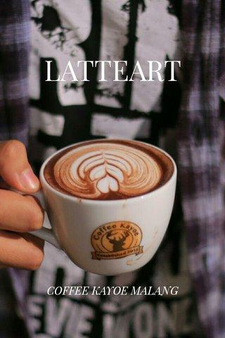 LATTEART COFFEE KAYOE MALANG