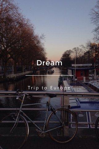 Dream Trip to Europe