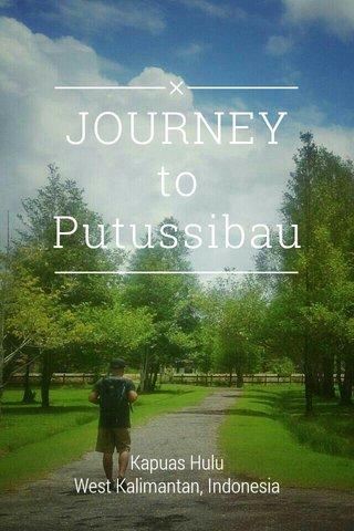 JOURNEY to Putussibau Kapuas Hulu West Kalimantan, Indonesia