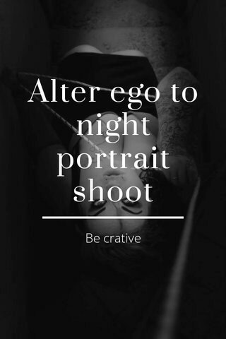 Alter ego to night portrait shoot Be crative