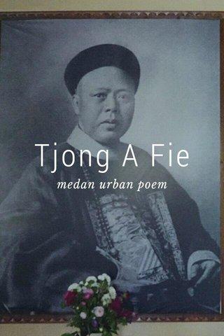 Tjong A Fie medan urban poem