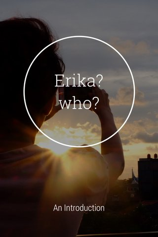 Erika?who? An Introduction