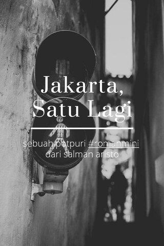 Jakarta, Satu Lagi sebuah potpuri #romanmini dari salman aristo