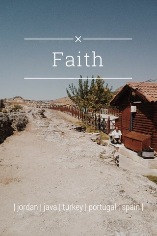 Faith | jordan | java | turkey | portugal | spain |