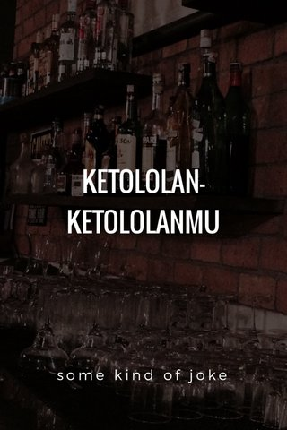 KETOLOLAN-KETOLOLANMU some kind of joke