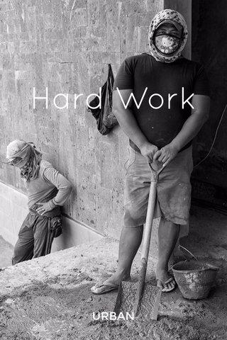 Hard Work URBAN
