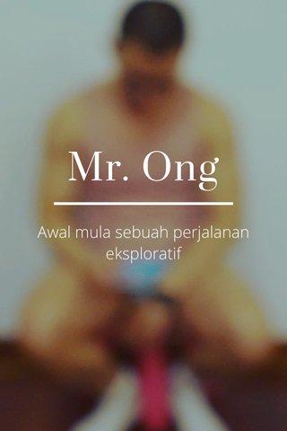 Mr. Ong Awal mula sebuah perjalanan eksploratif