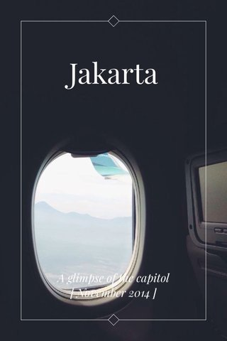 Jakarta A glimpse of the capitol [ November 2014 ]